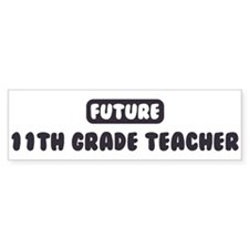 Future 11th Grade Teacher Bumper Bumper Sticker