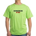 I AM WALKING FOR MY DAD Green T-Shirt