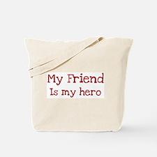 Friend is my hero Tote Bag