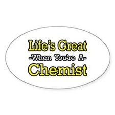 """Life's Great..Chemist"" Oval Decal"