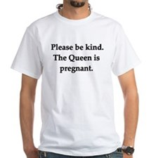 PLEASE BE KIND THE QUEEN IS P Shirt