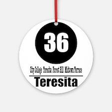 36 Teresita (Classic) Ornament (Round)