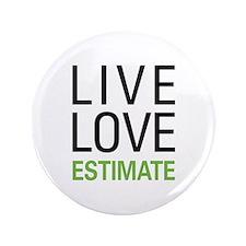 """Live Love Estimate 3.5"""" Button"""