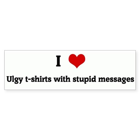 I Love Ulgy t-shirts with stu Bumper Sticker
