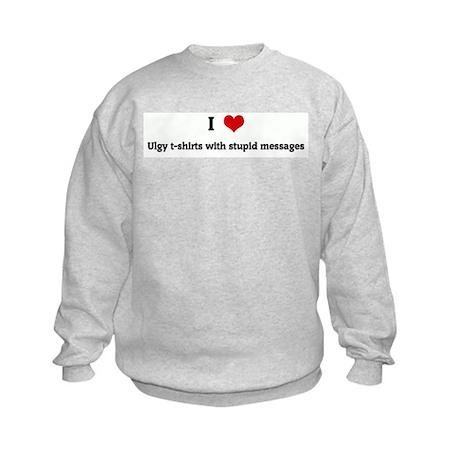 I Love Ulgy t-shirts with stu Kids Sweatshirt