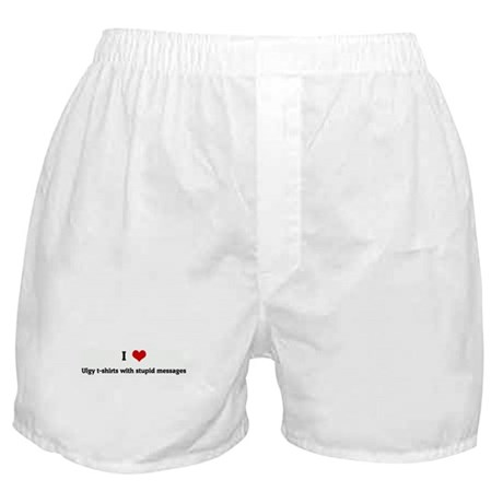 I Love Ulgy t-shirts with stu Boxer Shorts