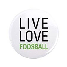"Live Love Foosball 3.5"" Button"