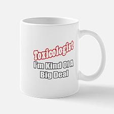 """""""Toxicologist..Big Deal"""" Mug"""
