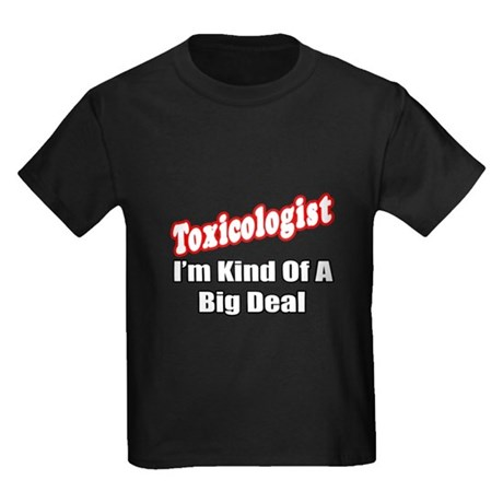 """Toxicologist..Big Deal"" Kids Dark T-Shirt"