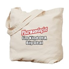 """Pharmacologist..Big Deal"" Tote Bag"