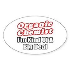 """Organic Chemist..Big Deal"" Oval Decal"