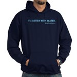 It's Better with Water Hoodie - No Zipper