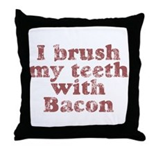 I BRUSH MY TEETH WITH BACON Throw Pillow