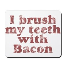 I BRUSH MY TEETH WITH BACON Mousepad