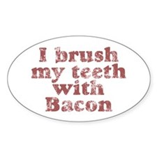 I BRUSH MY TEETH WITH BACON Oval Decal