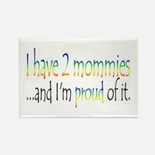 I have 2 mommies...and I'm pr Rectangle Magnet
