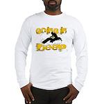 Going In Deep Long Sleeve T-Shirt