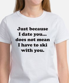 Just because I date you... do Tee