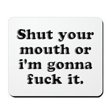 Shut Your Mouth Mousepad