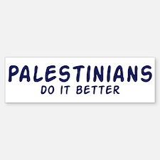 Palestinians do it better Bumper Bumper Bumper Sticker