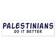 Palestinians do it better Bumper Bumper Sticker
