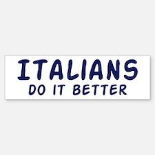 Italians do it better Bumper Bumper Bumper Sticker