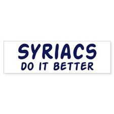Syriacs do it better Bumper Bumper Sticker