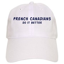 French Canadians do it better Baseball Baseball Cap