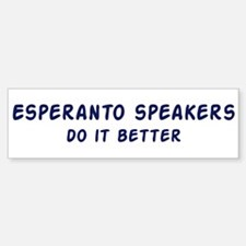 Esperanto speakers do it bett Bumper Bumper Bumper Sticker