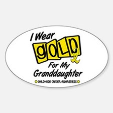I Wear Gold For My Granddaughter 8 Oval Decal