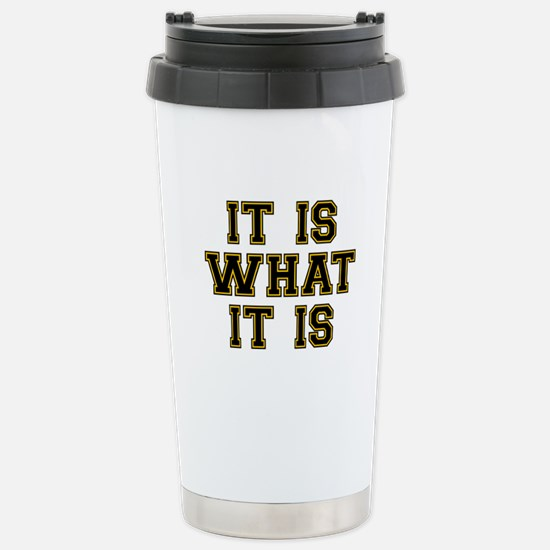It Is What It Is Black Stainless Steel Travel Mug