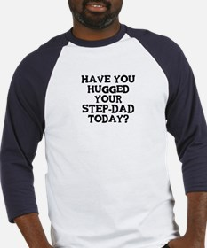 Hugged Your Step-Dad Baseball Jersey