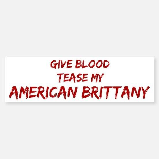Tease aAmerican Brittany Bumper Bumper Bumper Sticker