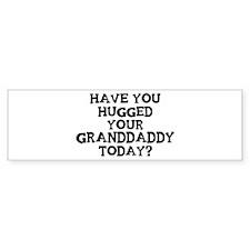 Hugged Your Granddaddy Bumper Bumper Sticker