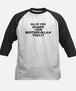 Hugged Your Brother-In-Law Kids Baseball Jersey
