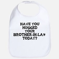 Hugged Your Brother-In-Law Bib