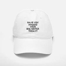 Hugged Your Big Sister Baseball Baseball Cap