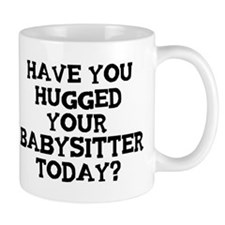 Hugged Your Babysitter Mug