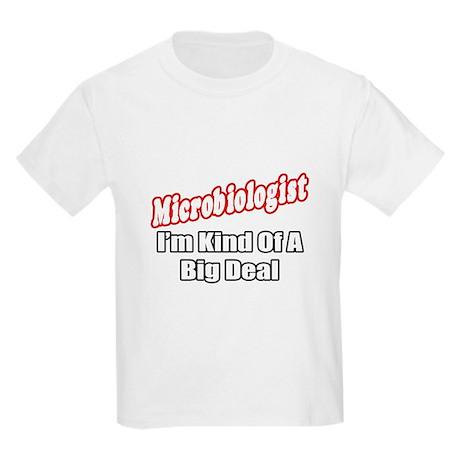 """""""Microbiologist..Big Deal"""" Kids Light T-Shirt"""
