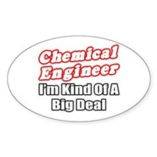 """""""Chemical Engineer..Big Deal"""" Oval Decal"""