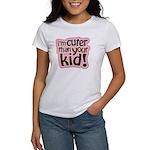 I'm Cuter Than Your Kid Women's T-Shirt