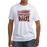 I'm Cuter Than Your Kid Fitted T-Shirt