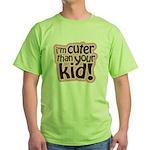 I'm Cuter Than Your Kid Green T-Shirt