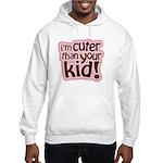 I'm Cuter Than Your Kid Hooded Sweatshirt