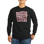 I'm Cuter Than Your Kid Long Sleeve Dark T-Shirt