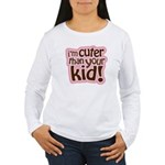 I'm Cuter Than Your Kid Women's Long Sleeve T-Shir