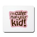 I'm Cuter Than Your Kid Mousepad