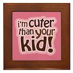 I'm Cuter Than Your Kid Framed Tile
