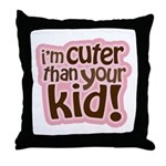 I'm Cuter Than Your Kid Throw Pillow