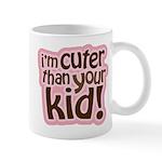 I'm Cuter Than Your Kid Mug